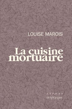 La-cuisine-mortuaire-poesie-louise-marois